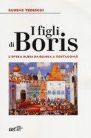 I figli di Boris. L'opera russa da Glinka a Sostakovic - Tedeschi Rubens