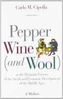 Pepper wine (and wool) as the dynamic factors of the social and economic development of the middle ages - Cipolla Carlo M.