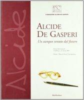 Alcide De Gasperi. Un europeo venuto dal futuro. Mostra internazionale (Milano, 16 febbraio-21 marzo 2004)