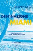 Destinazione Miami. Una traversata verso nuovi orizzonti - Lopez Cristiana