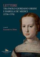 Lettere tra Paolo Giordano Orsini e Isabella de' Medici (1556-1576) - Orsini Paolo Giordano, Medici Isabella de'