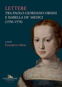 Copertina di 'Lettere tra Paolo Giordano Orsini e Isabella de' Medici (1556-1576)'