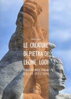 Le creature di pietra di Leone Lodi. Viaggio nell'Italia della scultura - Gatti Chiara