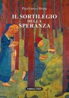 Il sortilegio della speranza - Bruni Pierfranco