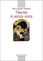 Niente è senza voce - Maria Ignazia Angelini