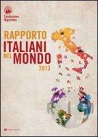 Rapporto Italiani nel mondo 2013. Fondazione Migrantes