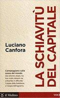 La schiavitù del capitale - Luciano Canfora