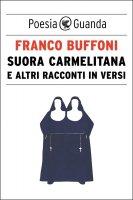 Suora carmelitana e altri racconti in versi - Franco Buffoni