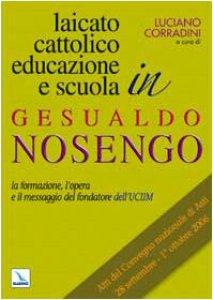 Copertina di 'Laicato cattolico, educazione e scuola in Gesualdo Nosengo. La formazione, l'opera e il messaggio del fondatore dell'UCIIM'