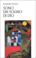 Sono un sogno di Dio - Fernando Pessoa