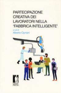 Copertina di 'Partecipazione creativa dei lavoratori nella «fabbrica intelligente». Atti del Seminario (Roma, 13 ottobre 2017)'