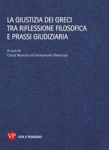 Copertina di 'Giustizia dei Greci tra riflessione filosofica e prassi giudiziaria. (La)'
