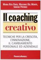 Il coaching creativo. Tecniche per la crescita, l'innovazione, il cambiamento personale ed aziendale - Parsi M. Rita,  Del Monte Massimo,  Piperno Simone