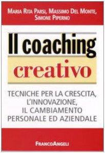 Copertina di 'Il coaching creativo. Tecniche per la crescita, l'innovazione, il cambiamento personale ed aziendale'