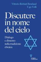 Discutere in nome del cielo - Vittorio Robiati Bendaud, Ugo Volli