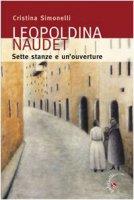 Leopoldina Naudet. Sette stanze e un'ouverture - Simonelli Cristina