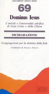 Copertina di 'Dominus Iesus. L'unicità e l'universalità salvifica di Gesù Cristo e della Chiesa. Dichiarazione'