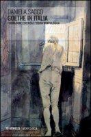Goethe in Italia. Formazione estetica e teoria morfologica - Sacco Daniela