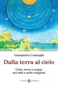 Copertina di 'Dalla terra al cielo. Cielo, terra e acqua nei miti e nelle religioni.'