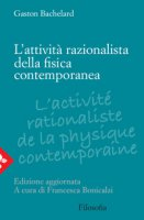 L' attività razionalista della fisica contemporanea - Bachelard Gaston