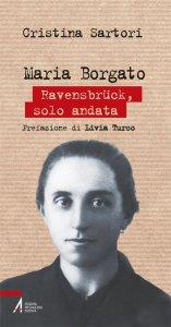 Copertina di 'Maria Borgato. Ravensbrück, solo andata'