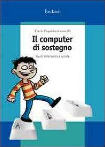 Copertina di 'Il computer di sostegno. Ausili informatici a scuola. Con CD-ROM'