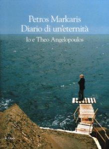Copertina di 'Diario di un'eternità. Io e Theo Angelopoulos'