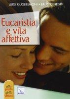 Eucaristia e vita affettiva - Negri Fausto, Guglielmoni Luigi
