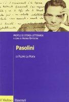 Pasolini. Profili di storia letteraria - La Porta Filippo