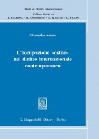 L'occupazione 'ostile' nel diritto internazionale contemporaneo - Annoni Alessandra