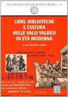Libri, biblioteche e cultura nelle valli valdesi in età moderna - Marco Fratini