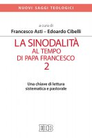 La sinodalità al tempo di papa Francesco. 2 - Francesco Asti, Edoardo Cibelli