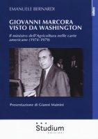 Giovanni Marcora visto da Washington. Il ministro dell'agricoltura nelle carte americane (1974-1979) - Bernardi Emanuele
