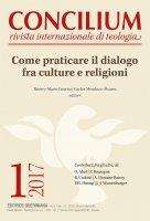Concilium 1-2017: Come praticare il dialogo fra culture e religioni