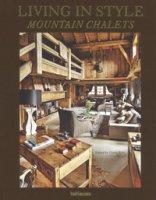 Living in style mountain chalets. Ediz. inglese, tedesca e francese