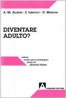 Diventare «Adulto»? 2º Convegno nazionale sulla post-adolescenza - Alléon Anne-Marie, Lebovici Serge, Morvan Odile