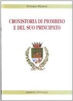 Cronistoria di Piombino e del suo principato - Petroni Vittorio