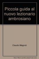 Piccola guida al nuovo Lezionario ambrosiano - Claudio Magnoli