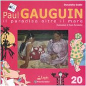 Paul Gauguin. Il paradiso oltre il mare - Gobbi Donatella