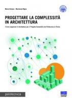 Progettare la complessità in architettura. Ediz. italiana e inglese - Grosso Mario, Nigra Marianna
