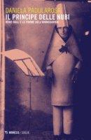 Il principe delle nubi. Hugo Ball e le forme dell'avanguardia - Padularosa Daniela