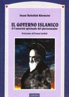 Il governo islamico. O l'autorità spirituale del giuriconsulto - Khomeynî Rûhollâh
