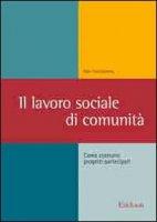 Il lavoro sociale di comunità. Come costruire progetti partecipati - Twelvetrees Alan
