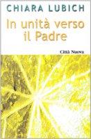 In unità verso il Padre - Lubich Chiara