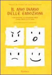 Copertina di 'Il mio diario delle emozioni. Comprendere e esprimere rabbia, paura, tristezza e gioia'