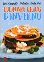 Cucinare crudo d'inverno - Cargnello Sara, Dalla Pria Valentina
