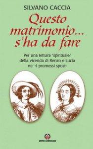 Copertina di 'Questo matrimonio... s'ha da fare. Per una lettura «spirituale» della vicenda di Renzo e Lucia ne «I Promessi Sposi»'