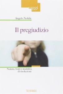 Copertina di 'Pregiudizio. Natura, fonti e modalità di risoluzione. (Il)'