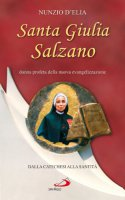 Giulia Salzano (1846-1929). Donna profeta della nuova evangelizzazione. Dalla catechesi alla santità - D'Elia Nunzio