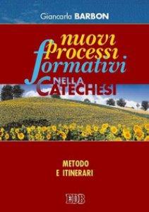 Copertina di 'Nuovi processi formativi nella catechesi. Metodo e itinerari'